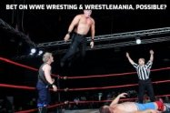 Betting on WWE Wresting & WrestleMania, is it possible?