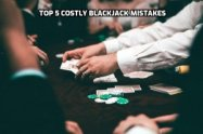top-5-costly-blackjack-mistakes